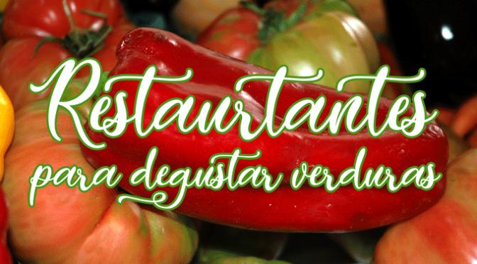 Aqúi podéis encontrar algunos de los  mejores restaurantes para degustar verduras durante esta semana