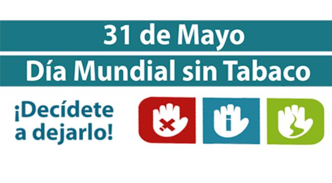 Hoy 31 de mayo, Dia Mundial sin tabaco anímate a dejarlo
