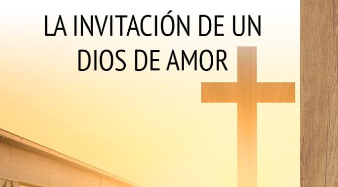 """Conferencia Publicas """"La invitación de un Dios de Amor"""""""