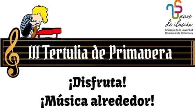 "III Tertulia de Primavera ""Disfruta, música alrededor"""