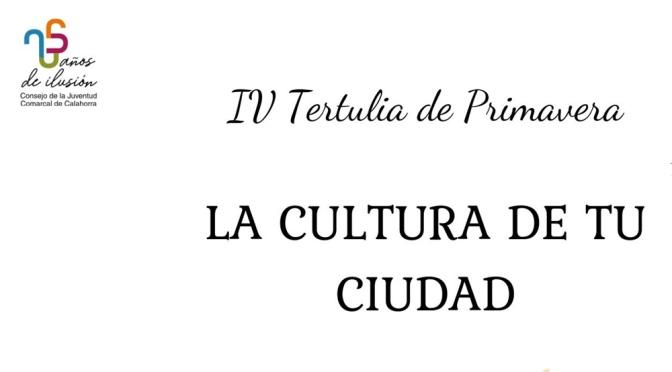 "IV Tertulia de Primavera ""La cultura de tu ciudad"""
