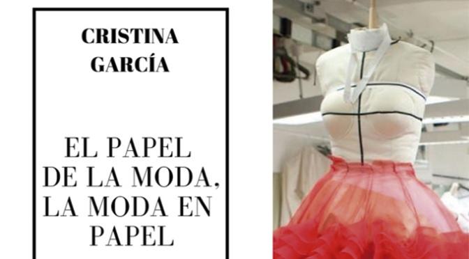 El papel de la moda, la moda en papel con Cristina García