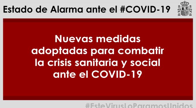 Nuevas medidas adoptadas para combatir la crisis sanitaria y social ante el COVID-19 #ampliacionestadodealarma