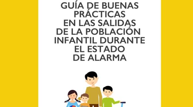 GUIA DE BUENAS PRÁCTICAS EN LAS SALIDAS DE LA POBLACIÓN INFANTIL DURANTE EL ESTADO DE ALARMA